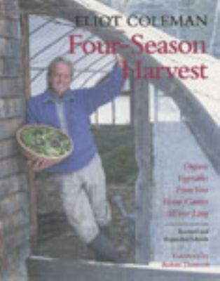 Four-Season Harvest Organic Vegetables from Your Home Garden All Year Long