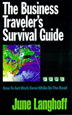 Business Traveler's Survival Guide How to Get Work Done While on the Road