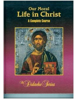 Our Moral Life in Christ a Complete Course SECOND Edition (Hardcover)