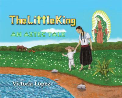 The Little King: An Aztec Tale