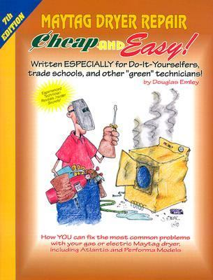 Cheap & Easy! Maytag Dryer Repair 2000 Edition  For Do-It-Yourselfers