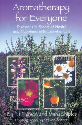 Aromatherapy for Everyone Discover the Scents of Health and Happiness with Essential Oils