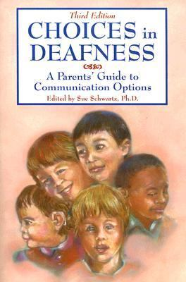 Choices in Deafness A Parents' Guide to Communication Options