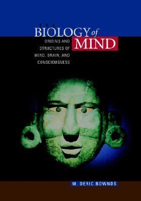the biology of mind and consciousness Explaining consciousness: the mind-matter connection the old answer to the  problem of how the world existed before the advent of conscious observers was   biological elitism: the result of tinkering with human genomes.