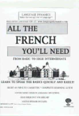 All the French You'll Need From Basic to High Intermediate  Learn to Speak the Basics Quickly and Eaisly!