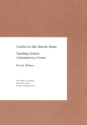 Cracks in the Oracle Bone: Teaching Certain Contemporary Poems (The Judith Lee Stronach Memorial Lecture on the Teaching of Poetry)