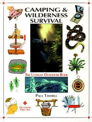 Camping and Wilderness Survival The Ultimate Outdoors Book