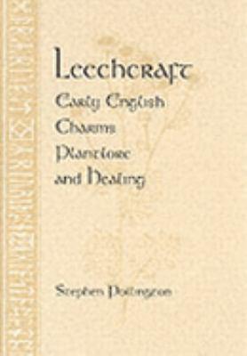 Leechcraft Early English Charms, Plantlore and Healing
