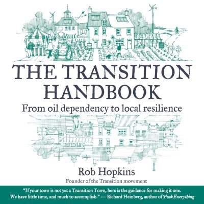 Transition Handbook: From Oil Dependency to Local Resilience
