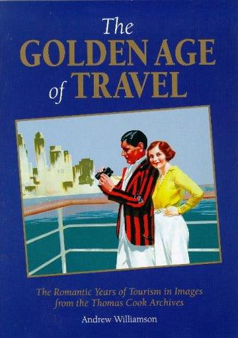 Golden Age of Travel, The: The Romantic Years of Tourism in Images from the Thom
