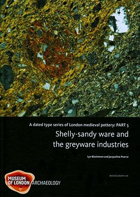 Dated Type Series of London Medieval Pottery : Part 5, Shelly-Sandy Ware and the Greyware Industries