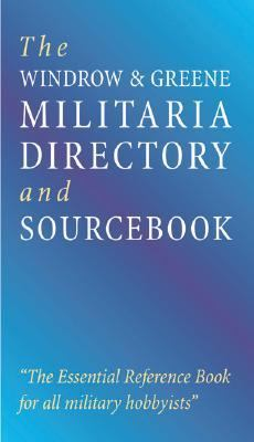 Windrow & Greene Militaria Directory and Sourcebook 2003 The Essential Reference Book for All Military Hobbyists