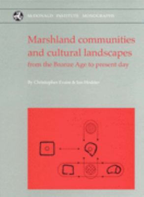 Marshland Communities And CulturalLandscapes From the Bronze Age to Present Day