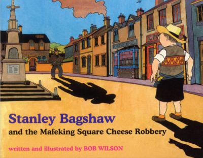 Stanley Bagshaw And the Mafeking Square Cheese Robbery