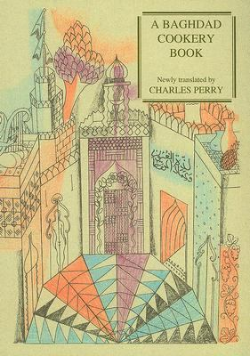 Baghdad Cookery Book The Book of Dishes (Kitab al-Tabikh)