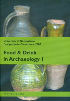 Food and Drink in Archaeology: University of Nottingham Postgraduate Conference 2007