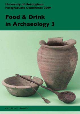 Food and Drink in Archaeology 3 : University of Nottingham Postgraduate Conference 2009