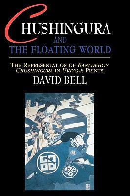 Chushingura and the Floating World The Representation of Kanadehon Chushingura in Ukiyo-E Prints