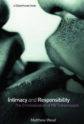 Intimacy and Responsibility The Criminalisation of HIV Transmission