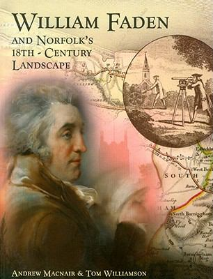 William Faden and Norfolk's Eighteenth Century Landscape: A Digital Re-Assessment of his Historic Map