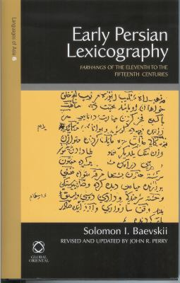 Early Persian Lexicography Farhangs of the Eleventh to the Fifteenth Centuries