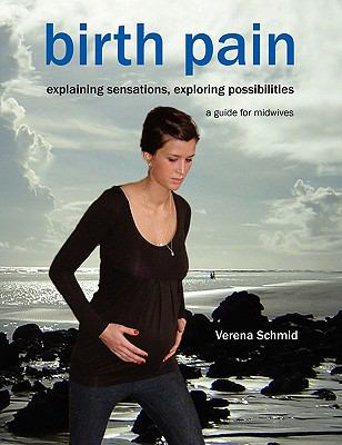 Birth Pain - Explaining Sensations, Exploring Possibilities : A Guide for Midwives