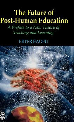 The Future of Post-Human Education: A Preface to a New Theory of Teaching and Learning