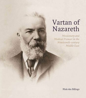 Vartan of Nazareth : Missionary and Medical Pioneer in the Nineteenth-Century Middle East