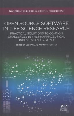 Open Source Software in Life Science Research : Practical Solutions to Common Challenges in the Pharmaceutical Industry and Beyond