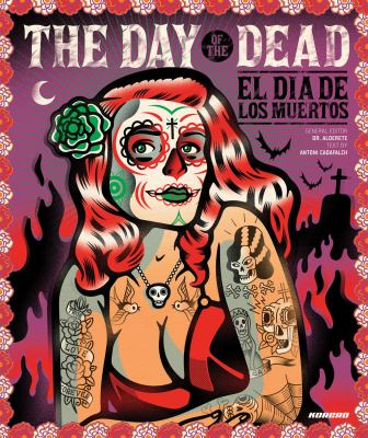 Day of the Dead : Celebrating the Dia de Los Muertos in pop art, graphics and Installations