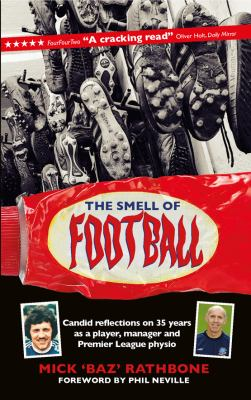 Smell of Football : Candid Reflections on 35 Years in the Professional Game As a Player, Manager and Premier League Physio