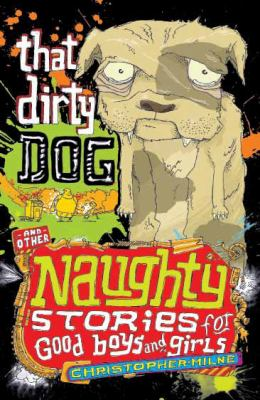 That Dirty Dog and Other Naughty Stories for Good Boys and Girls