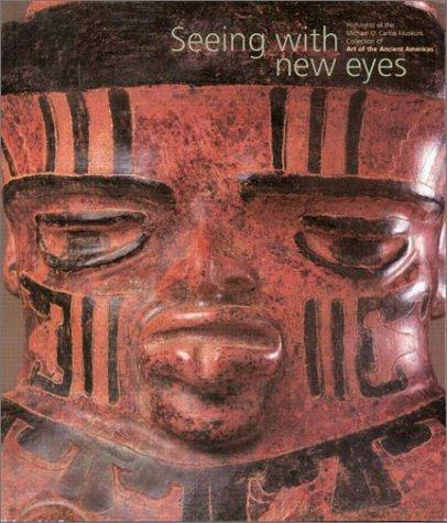 Seeing with New Eyes: Highlights of the Michael C. Carlos Museum Collection of Art of the Ancient Americas