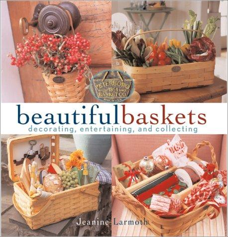 Decorating, Entertaining and Collecting Beautiful Baskets