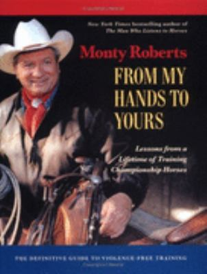 From My Hands to Yours Lessons from a Lifetime of Training Championship Horses