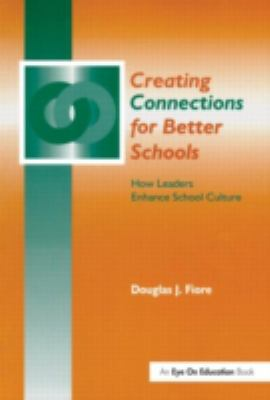 Creating Connections for Better Schools How Leaders Enhance School Culture