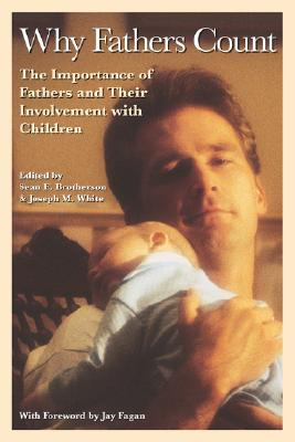 Why Fathers Count The Importance of Fathers and Their Involvement With Children