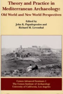 Theory and Practice in Mediterranean Archaeology Old World and New World Perspectives