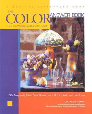 Color Answer Book From the World's Leading Color Expert 100+ Frequently Asked Color Question s for Home, and Happiness
