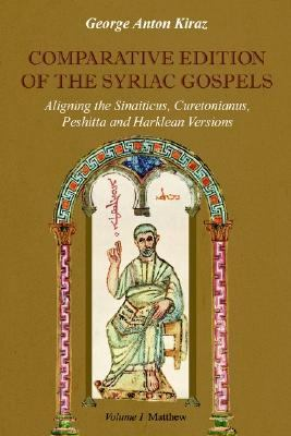 Comparative Edition of the Syriac Gospels Aligning the Old Syriac (Sinaiticus, Curetonianus), Peshitta and Harklean Versions