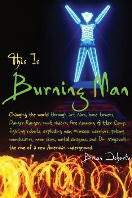 This Is Burning Man The Rise of a New American Underground