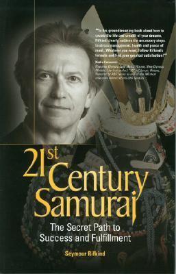 21st Century Samurai The Secret Path To Success And Fulfillment