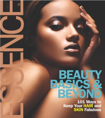 Beauty Basics & Beyond 101 Ways to Keep Your Hair and Skin Fabulous