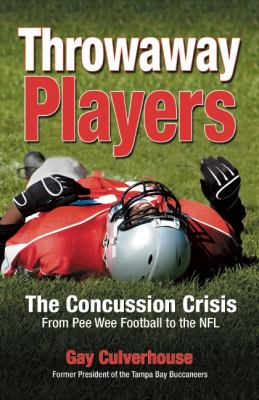 Throwaway Players : Concussion Crisis from Pee Wee Football to the NFL