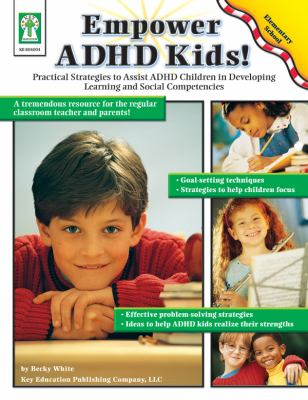 Empower ADHD Kids Practical Strategies to Assist Children With Attention Deficit Hyperactivity Disorder in Developing Learning And Social Competencies