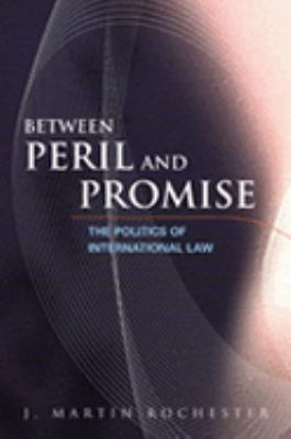 Between Peril And Promise The Politics of International Law