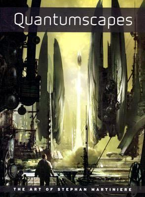 Quantumscapes The Art of Stephan Martiniere