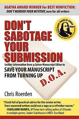 Don't Sabotage Your Submission: An Editor Tells Writers: Save Your Manuscript from Turning up D. O. A.