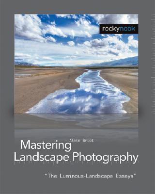 Mastering Landscape Photography The Luminous-Landscape Essays