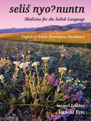 Medicine for the Salish Language: English to Salish Translation Dictionary, Second Edition